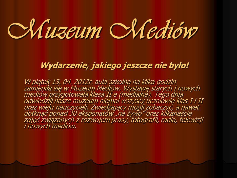 Muzeum Mediów Wydarzenie, jakiego jeszcze nie było! W piątek 13. 04. 2012r. aula szkolna na kilka godzin zamieniła się w Muzeum Mediów. Wystawę staryc