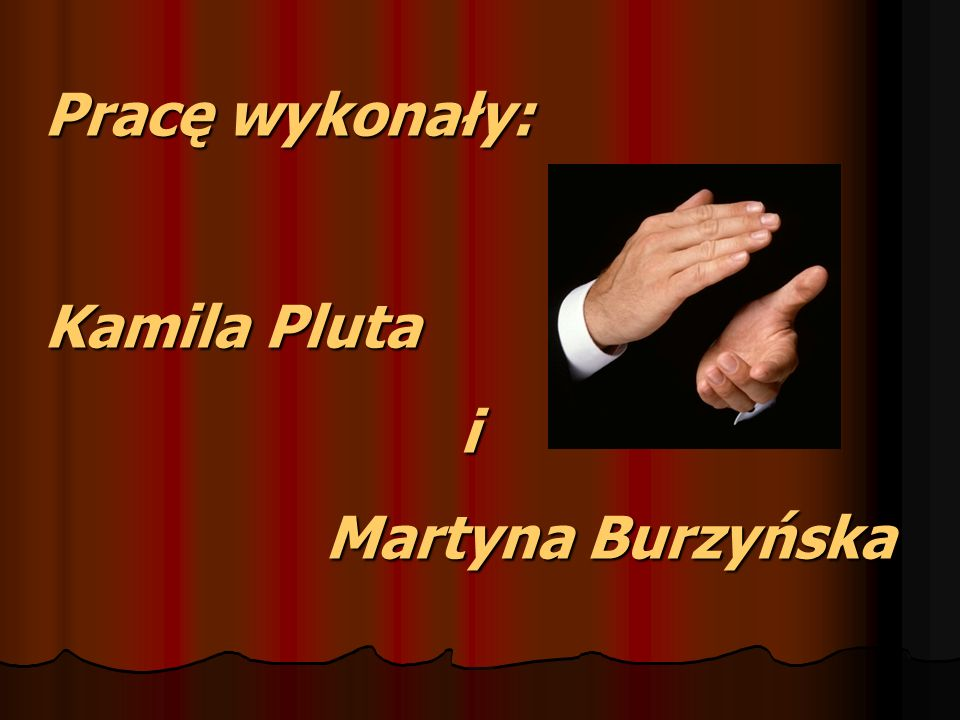 Pracę wykonały: Kamila Pluta i Martyna Burzyńska