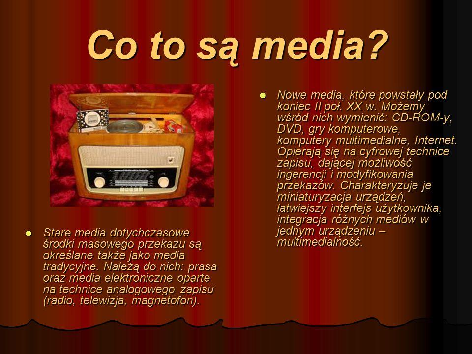 Co to są media? Stare media dotychczasowe środki masowego przekazu są określane także jako media tradycyjne. Należą do nich: prasa oraz media elektron
