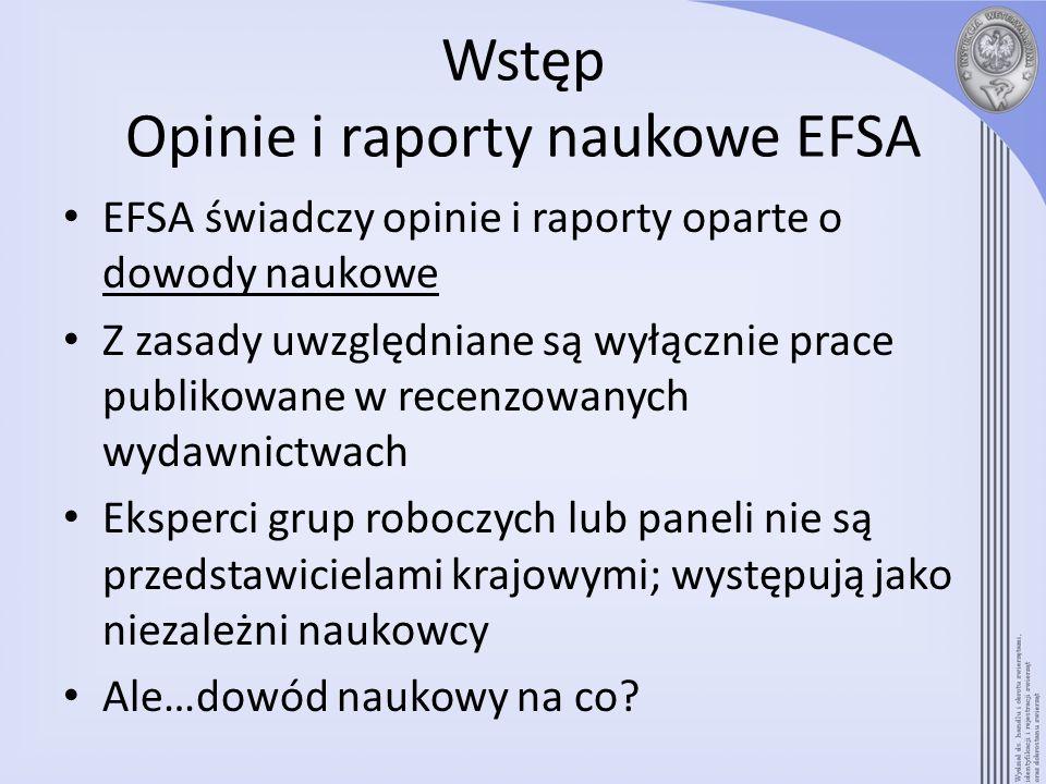 Wstęp Opinie i raporty naukowe EFSA EFSA świadczy opinie i raporty oparte o dowody naukowe Z zasady uwzględniane są wyłącznie prace publikowane w rece