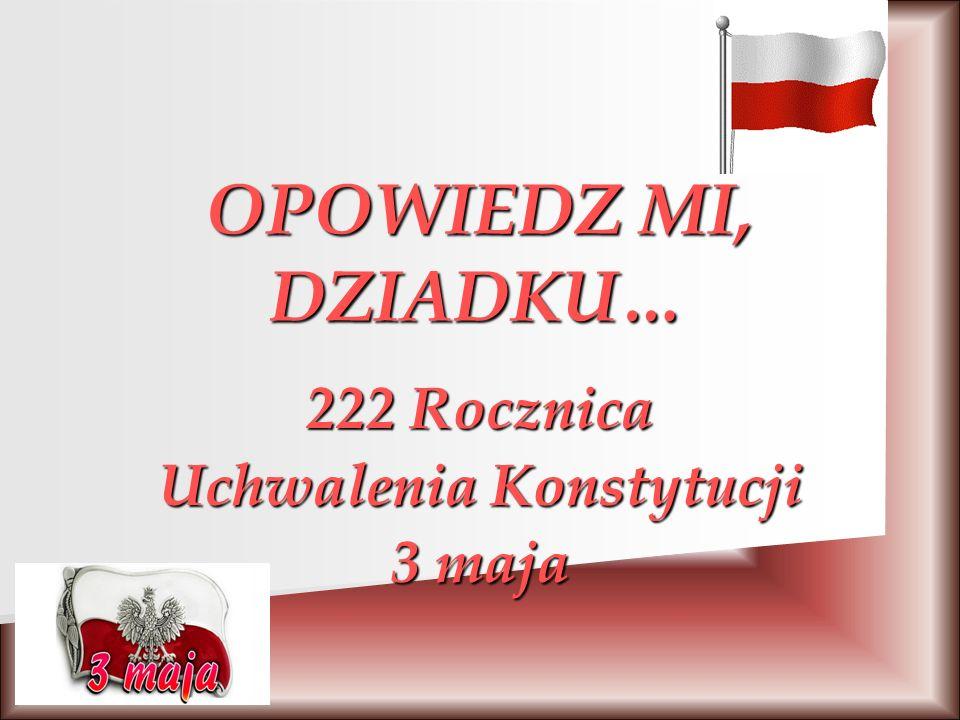 OPOWIEDZ MI, DZIADKU… 222 Rocznica Uchwalenia Konstytucji 3 maja