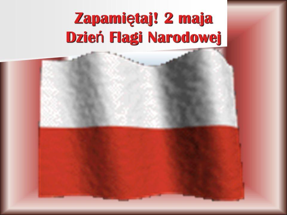 Zapami ę taj! 2 maja Dzie ń Flagi Narodowej