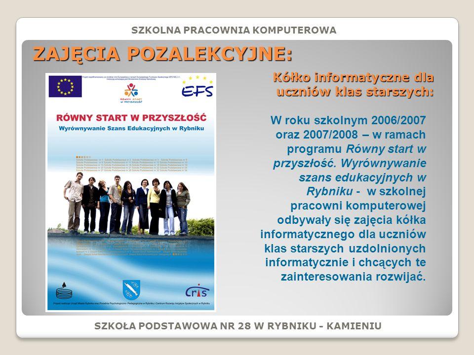 ZAJĘCIA POZALEKCYJNE: SZKOŁA PODSTAWOWA NR 28 W RYBNIKU - KAMIENIU W roku szkolnym 2006/2007 oraz 2007/2008 – w ramach programu Równy start w przyszłość.