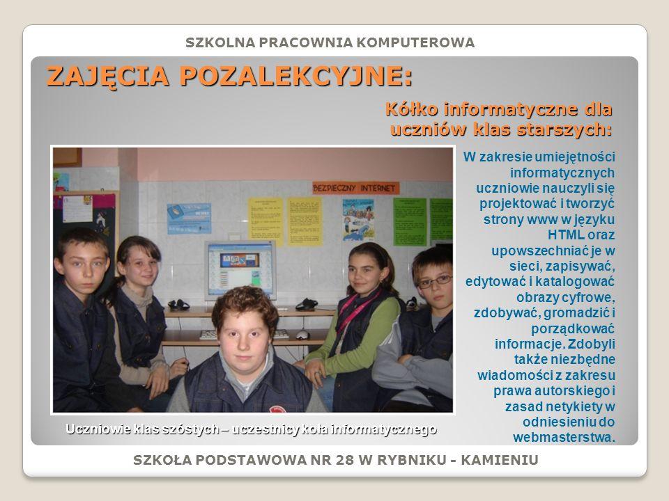 ZAJĘCIA POZALEKCYJNE: SZKOŁA PODSTAWOWA NR 28 W RYBNIKU - KAMIENIU W zakresie umiejętności informatycznych uczniowie nauczyli się projektować i tworzyć strony www w języku HTML oraz upowszechniać je w sieci, zapisywać, edytować i katalogować obrazy cyfrowe, zdobywać, gromadzić i porządkować informacje.