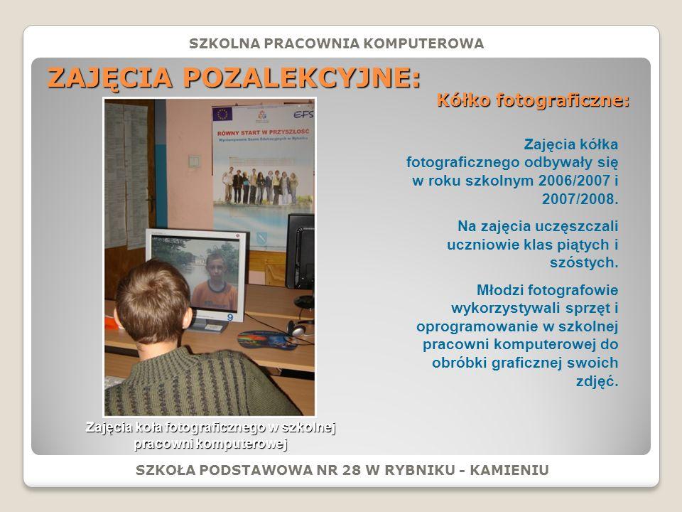 ZAJĘCIA POZALEKCYJNE: SZKOŁA PODSTAWOWA NR 28 W RYBNIKU - KAMIENIU SZKOLNA PRACOWNIA KOMPUTEROWA Kółko fotograficzne: Zajęcia koła fotograficznego w szkolnej pracowni komputerowej Zajęcia kółka fotograficznego odbywały się w roku szkolnym 2006/2007 i 2007/2008.