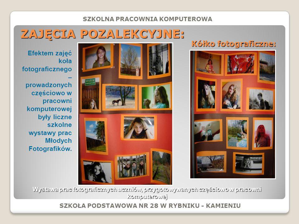ZAJĘCIA POZALEKCYJNE: SZKOŁA PODSTAWOWA NR 28 W RYBNIKU - KAMIENIU SZKOLNA PRACOWNIA KOMPUTEROWA Kółko fotograficzne: Wystawa prac fotograficznych uczniów, przygotowywanych częściowo w pracowni komputerowej Efektem zajęć koła fotograficznego – prowadzonych częściowo w pracowni komputerowej były liczne szkolne wystawy prac Młodych Fotografików.