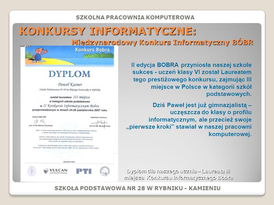 KONKURSY INFORMATYCZNE: SZKOŁA PODSTAWOWA NR 28 W RYBNIKU - KAMIENIU SZKOLNA PRACOWNIA KOMPUTEROWA Międzynarodowy Konkurs Informatyczny BÓBR II edycja BOBRA przyniosła naszej szkole sukces - uczeń klasy VI został Laureatem tego prestiżowego konkursu, zajmując III miejsce w Polsce w kategorii szkół podstawowych.