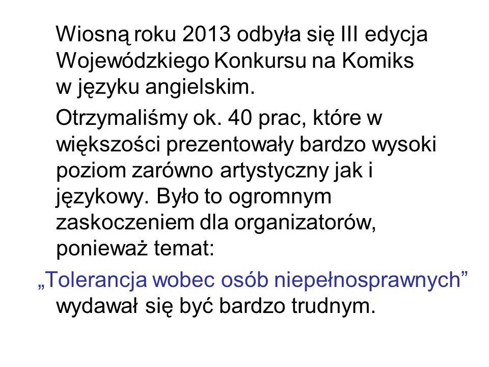 Wiosną roku 2013 odbyła się III edycja Wojewódzkiego Konkursu na Komiks w języku angielskim. Otrzymaliśmy ok. 40 prac, które w większości prezentowały