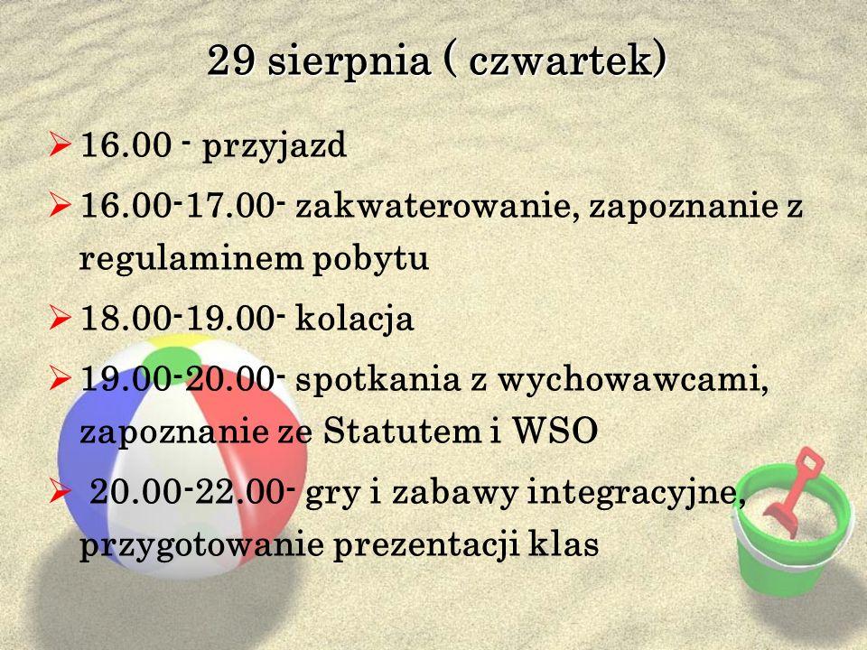 29 sierpnia ( czwartek) 16.00 - przyjazd 16.00-17.00- zakwaterowanie, zapoznanie z regulaminem pobytu 18.00-19.00- kolacja 19.00-20.00- spotkania z wy