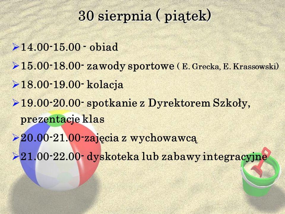 30 sierpnia ( piątek) 14.00-15.00 - obiad 15.00-18.00- zawody sportowe ( E. Grecka, E. Krassowski) 18.00-19.00- kolacja 19.00-20.00- spotkanie z Dyrek