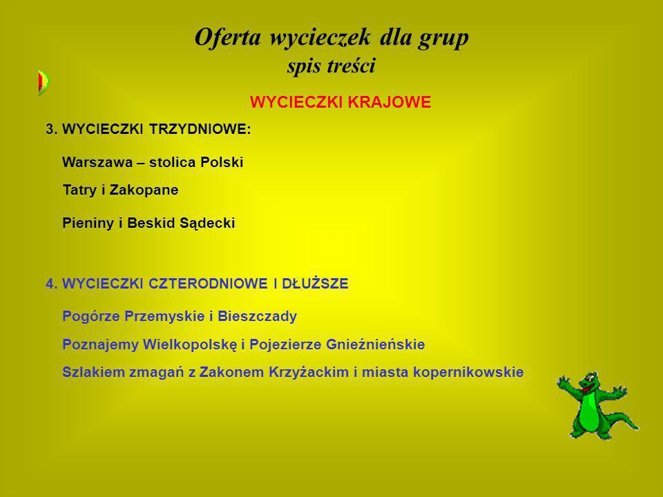 WYCIECZKI KRAJOWE Oferta wycieczek dla grup spis treści 4. WYCIECZKI CZTERODNIOWE I DŁUŻSZE 3. WYCIECZKI TRZYDNIOWE: Tatry i Zakopane Warszawa – stoli