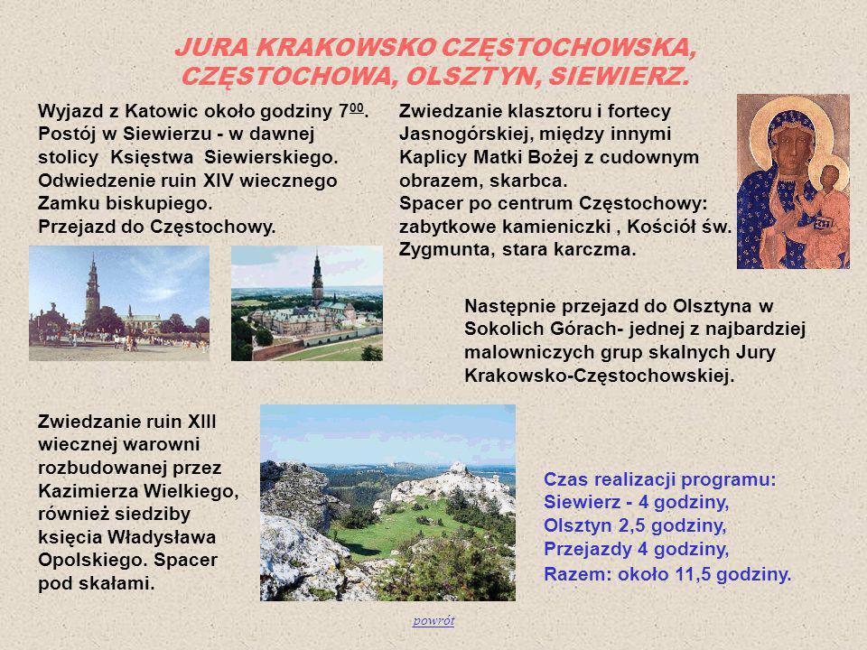 JURA KRAKOWSKO CZĘSTOCHOWSKA, CZĘSTOCHOWA, OLSZTYN, SIEWIERZ. Wyjazd z Katowic około godziny 7 00. Postój w Siewierzu - w dawnej stolicy Księstwa Siew