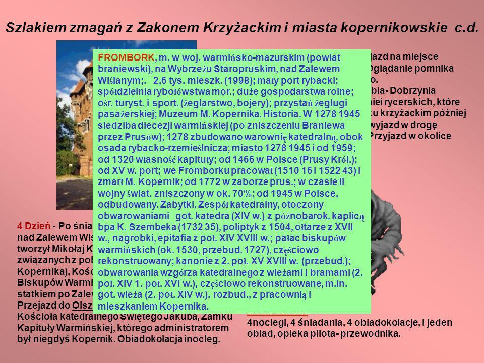5 Dzień - Po śniadaniu przejazd na miejsce Bitwy pod Grunwaldem. Oglądanie pomnika Zwycięstwa Grunwaldzkiego. Następnie przejazd do Golubia- Dobrzynia