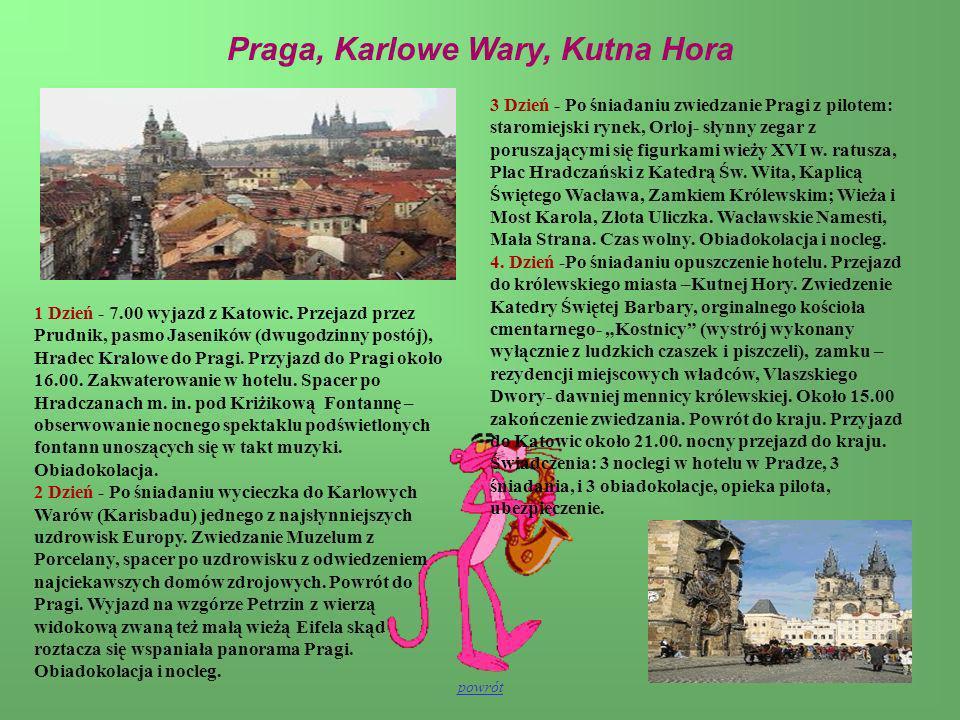 1 Dzień - 7.00 wyjazd z Katowic. Przejazd przez Prudnik, pasmo Jaseników (dwugodzinny postój), Hradec Kralowe do Pragi. Przyjazd do Pragi około 16.00.