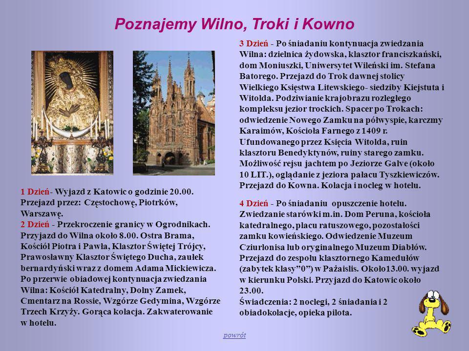 Poznajemy Wilno, Troki i Kowno 1 Dzień- Wyjazd z Katowic o godzinie 20.00. Przejazd przez: Częstochowę, Piotrków, Warszawę. 2 Dzień - Przekroczenie gr