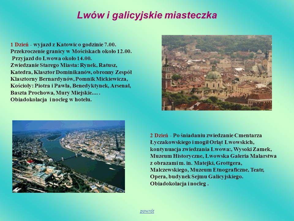 Lwów i galicyjskie miasteczka 1 Dzień - wyjazd z Katowic o godzinie 7.00. Przekroczenie granicy w Mościskach około 12.00. Przyjazd do Lwowa około 14.0