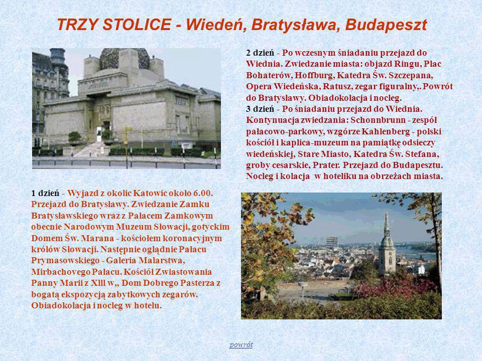 TRZY STOLICE - Wiedeń, Bratysława, Budapeszt 1 dzień - Wyjazd z okolic Katowic około 6.00. Przejazd do Bratysławy. Zwiedzanie Zamku Bratysławskiego wr