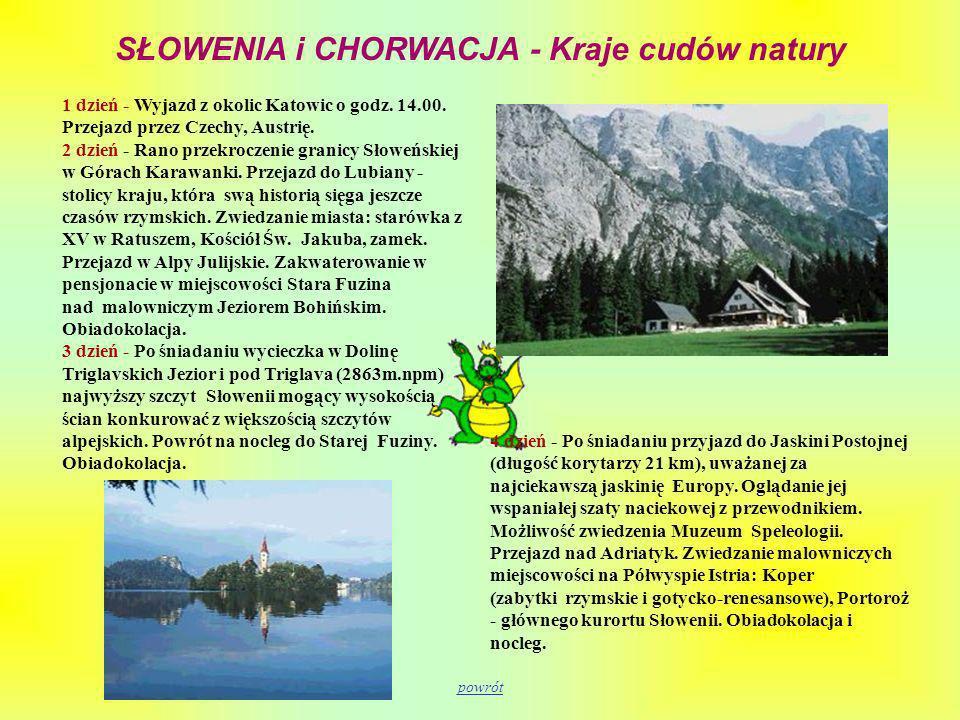SŁOWENIA i CHORWACJA - Kraje cudów natury 1 dzień - Wyjazd z okolic Katowic o godz. 14.00. Przejazd przez Czechy, Austrię. 2 dzień - Rano przekroczeni