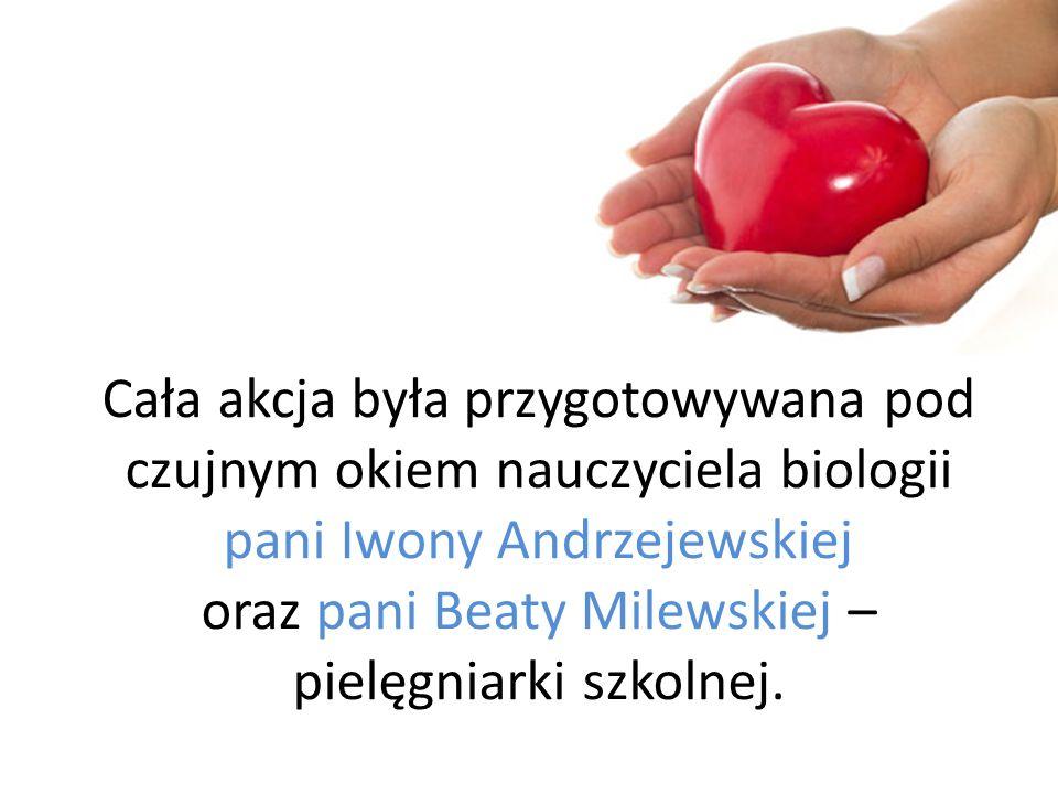 Cała akcja była przygotowywana pod czujnym okiem nauczyciela biologii pani Iwony Andrzejewskiej oraz pani Beaty Milewskiej – pielęgniarki szkolnej.
