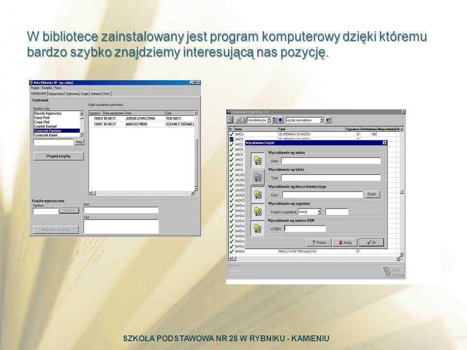 W bibliotece zainstalowany jest program komputerowy dzięki któremu bardzo szybko znajdziemy interesującą nas pozycję. SZKOŁA PODSTAWOWA NR 28 W RYBNIK