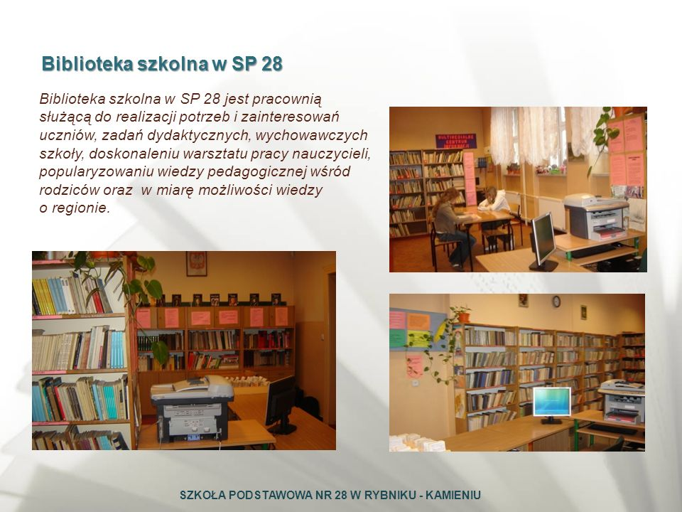 Biblioteka szkolna w SP 28 Biblioteka szkolna w SP 28 jest pracownią służącą do realizacji potrzeb i zainteresowań uczniów, zadań dydaktycznych, wycho