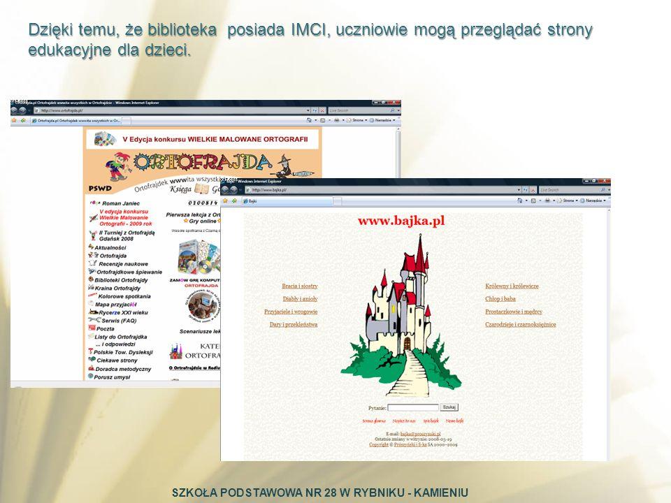 Dzięki temu, że biblioteka posiada IMCI, uczniowie mogą przeglądać strony edukacyjne dla dzieci. SZKOŁA PODSTAWOWA NR 28 W RYBNIKU - KAMIENIU