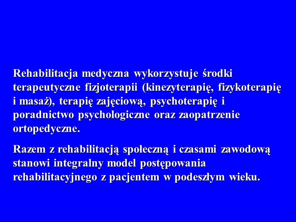 Rehabilitacja medyczna wykorzystuje środki terapeutyczne fizjoterapii (kinezyterapię, fizykoterapię i masaż), terapię zajęciową, psychoterapię i porad