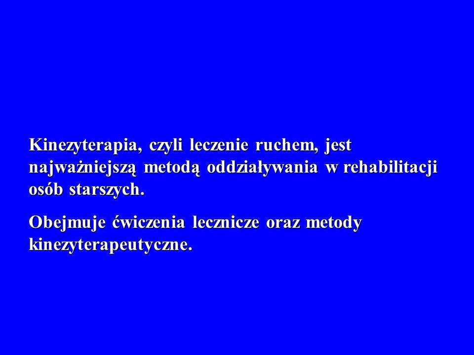 Kinezyterapia, czyli leczenie ruchem, jest najważniejszą metodą oddziaływania w rehabilitacji osób starszych. Obejmuje ćwiczenia lecznicze oraz metody