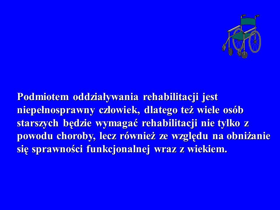 Podmiotem oddziaływania rehabilitacji jest niepełnosprawny człowiek, dlatego też wiele osób starszych będzie wymagać rehabilitacji nie tylko z powodu
