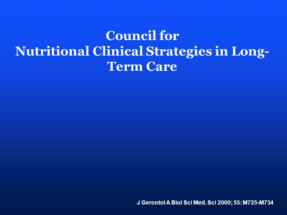 Council for Nutritional Clinical Strategies in Long- Term Care J Gerontol A Biol Sci Med. Sci 2000; 55: M725-M734
