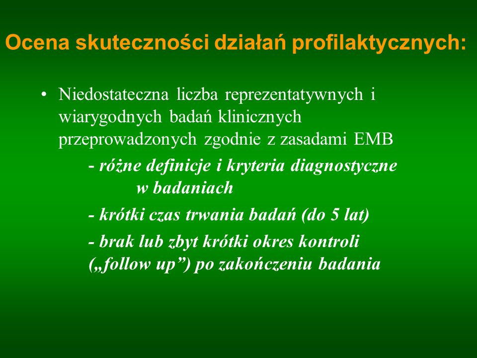 Ocena skuteczności działań profilaktycznych: Niedostateczna liczba reprezentatywnych i wiarygodnych badań klinicznych przeprowadzonych zgodnie z zasad