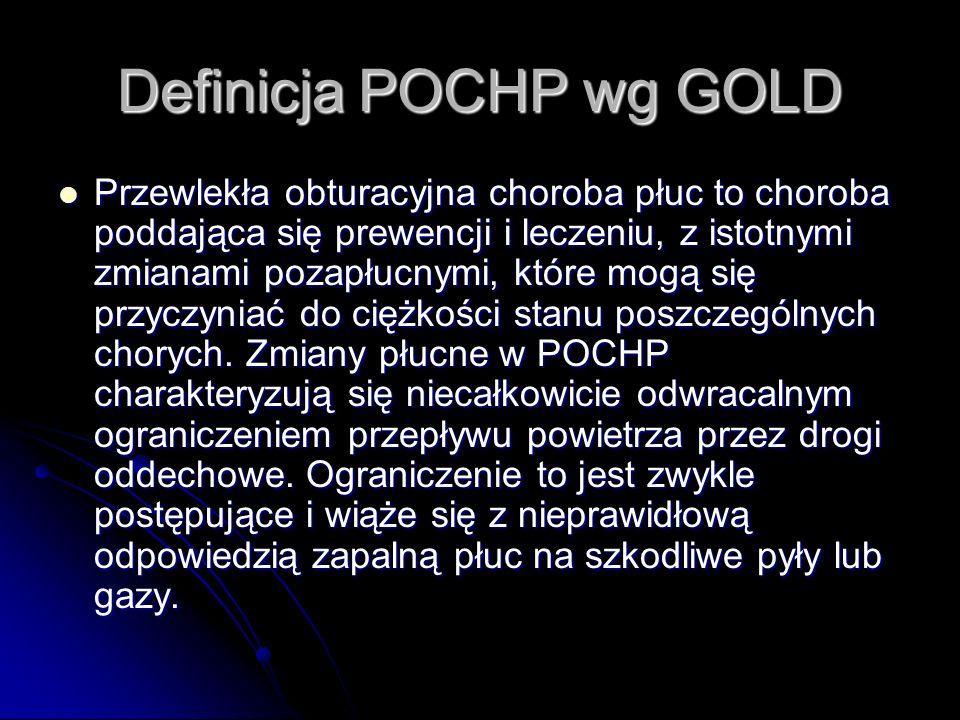 Definicja POCHP wg GOLD Przewlekła obturacyjna choroba płuc to choroba poddająca się prewencji i leczeniu, z istotnymi zmianami pozapłucnymi, które mo