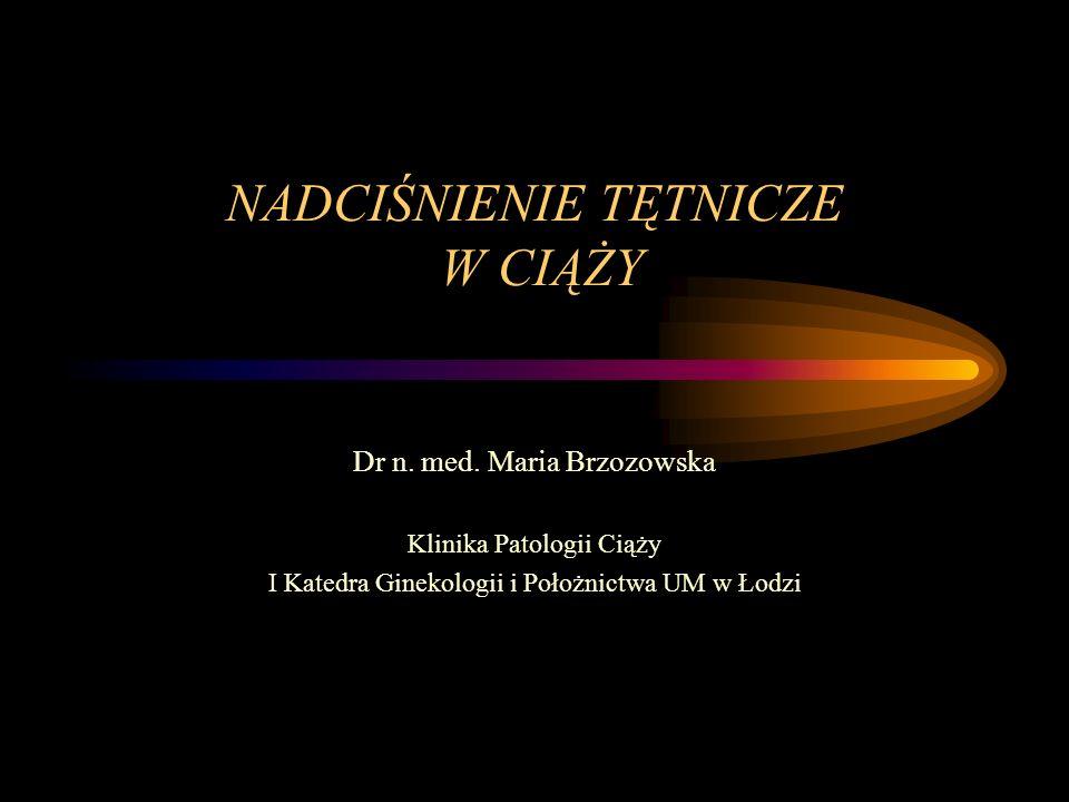 NADCIŚNIENIE TĘTNICZE W CIĄŻY Dr n. med. Maria Brzozowska Klinika Patologii Ciąży I Katedra Ginekologii i Położnictwa UM w Łodzi