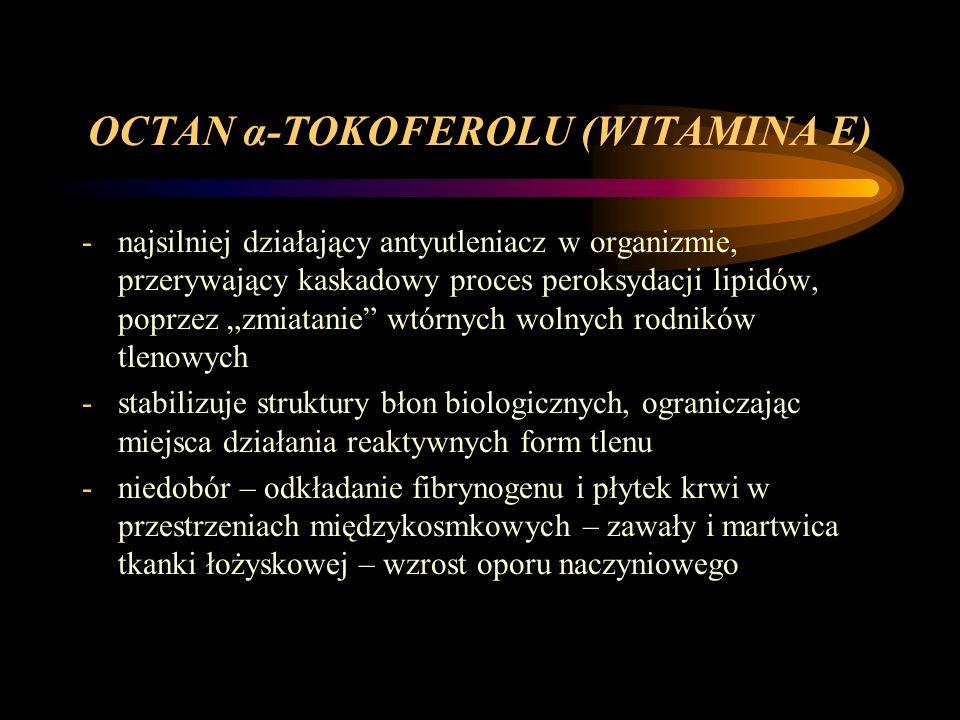 OCTAN α-TOKOFEROLU (WITAMINA E) -najsilniej działający antyutleniacz w organizmie, przerywający kaskadowy proces peroksydacji lipidów, poprzez zmiatan