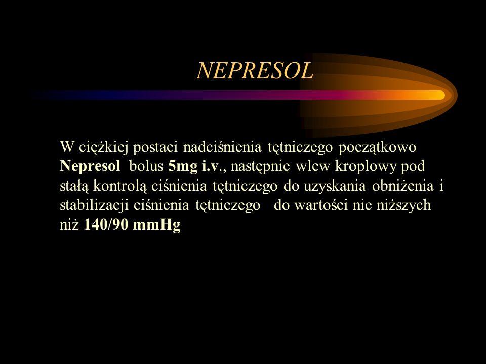 NEPRESOL W ciężkiej postaci nadciśnienia tętniczego początkowo Nepresol bolus 5mg i.v., następnie wlew kroplowy pod stałą kontrolą ciśnienia tętniczeg