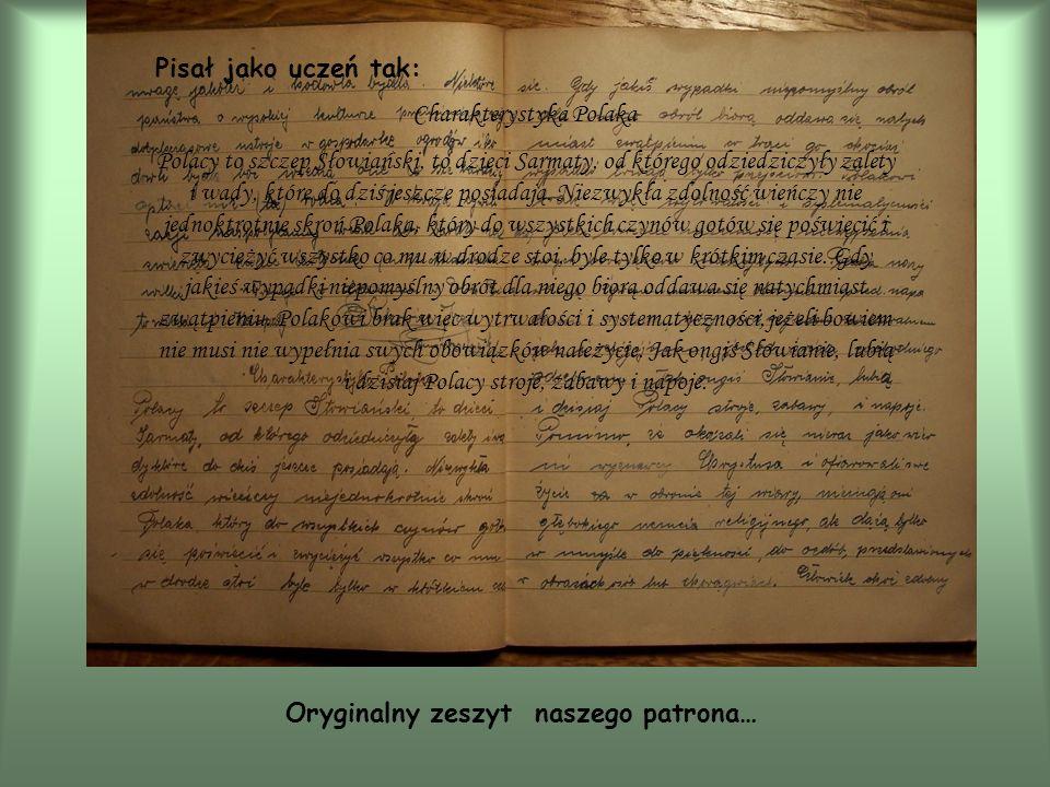Oryginalny zeszyt naszego patrona… Pisał jako uczeń tak: Charakterystyka Polaka Polacy to szczep Słowiański, to dzieci Sarmaty, od którego odziedziczy