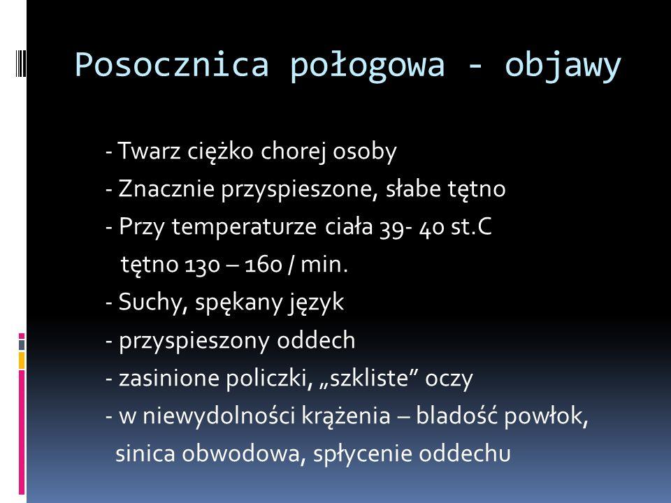 Posocznica połogowa - objawy - Twarz ciężko chorej osoby - Znacznie przyspieszone, słabe tętno - Przy temperaturze ciała 39- 40 st.C tętno 130 – 160 / min.