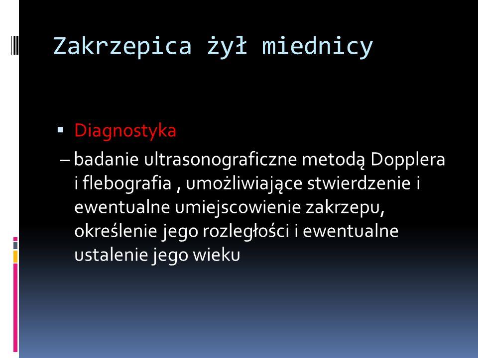 Zakrzepica żył miednicy Diagnostyka – badanie ultrasonograficzne metodą Dopplera i flebografia, umożliwiające stwierdzenie i ewentualne umiejscowienie zakrzepu, określenie jego rozległości i ewentualne ustalenie jego wieku