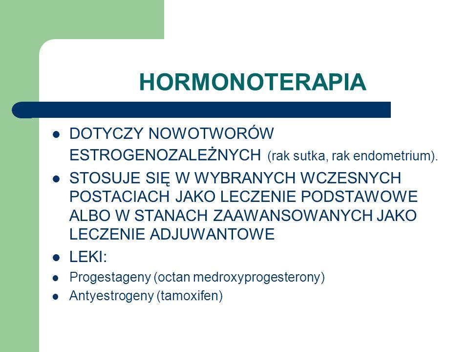 HORMONOTERAPIA DOTYCZY NOWOTWORÓW ESTROGENOZALEŻNYCH (rak sutka, rak endometrium). STOSUJE SIĘ W WYBRANYCH WCZESNYCH POSTACIACH JAKO LECZENIE PODSTAWO