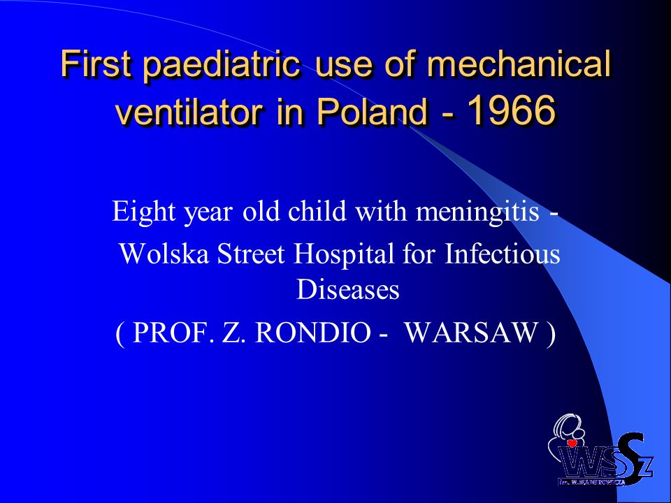 First paediatric use of mechanical ventilator in Poland - 1966 Eight year old child with meningitis - Wolska Street Hospital for Infectious Diseases (