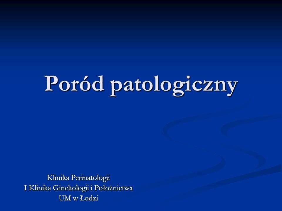 Poród patologiczny Klinika Perinatologii I Klinika Ginekologii i Położnictwa UM w Łodzi