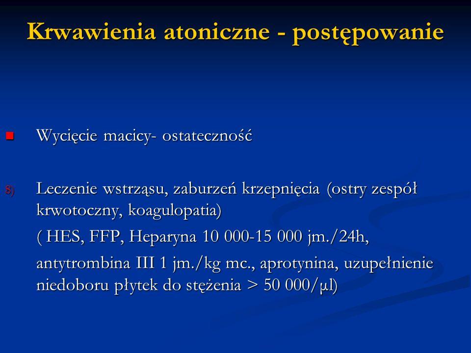 Krwawienia atoniczne - postępowanie Wycięcie macicy- ostateczność Wycięcie macicy- ostateczność 8) Leczenie wstrząsu, zaburzeń krzepnięcia (ostry zesp