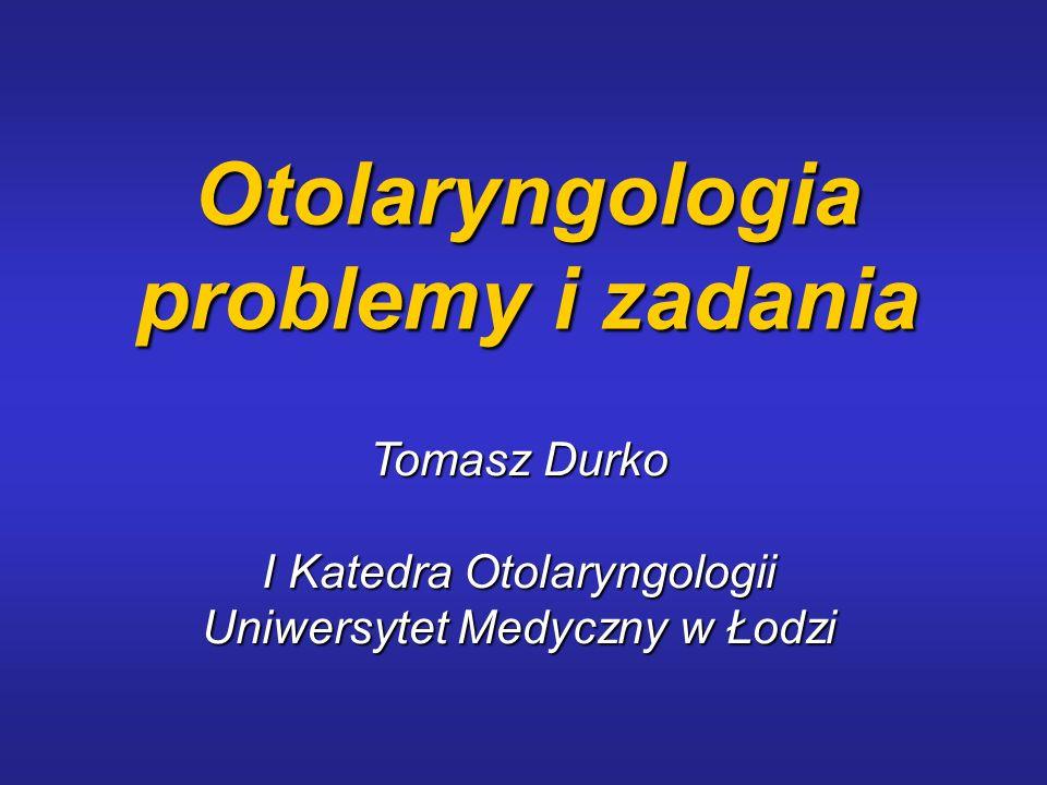 Otolaryngologia problemy i zadania Tomasz Durko Tomasz Durko I Katedra Otolaryngologii Uniwersytet Medyczny w Łodzi