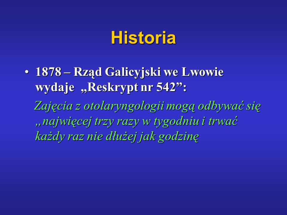 Historia 1878 – Rząd Galicyjski we Lwowie wydaje Reskrypt nr 542:1878 – Rząd Galicyjski we Lwowie wydaje Reskrypt nr 542: Zajęcia z otolaryngologii mo