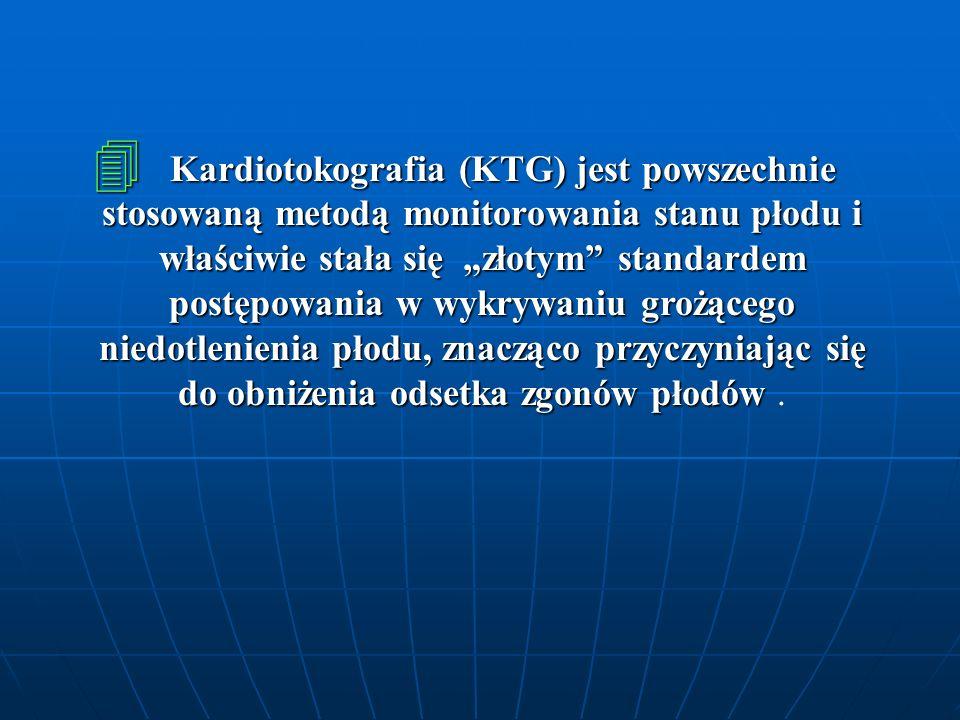 4 Kardiotokografia (KTG) jest powszechnie stosowaną metodą monitorowania stanu płodu i właściwie stała się złotym standardem postępowania w wykrywaniu