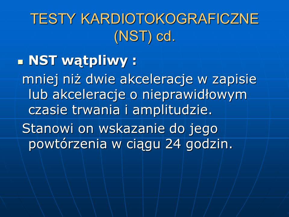 TESTY KARDIOTOKOGRAFICZNE (NST) cd. NST wątpliwy : NST wątpliwy : mniej niż dwie akceleracje w zapisie lub akceleracje o nieprawidłowym czasie trwania