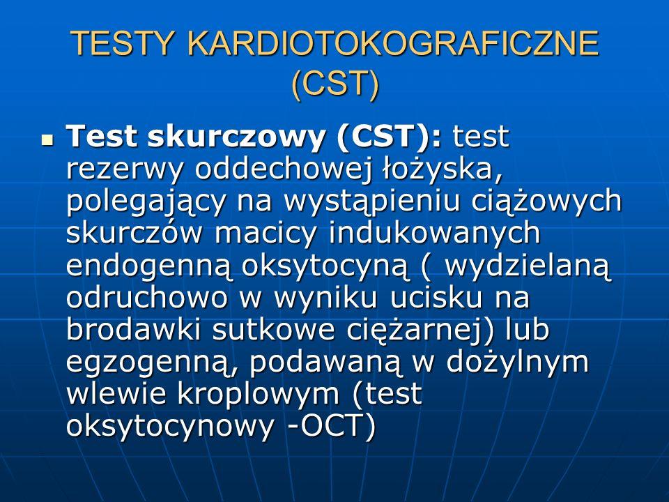 TESTY KARDIOTOKOGRAFICZNE (CST) Test skurczowy (CST): test rezerwy oddechowej łożyska, polegający na wystąpieniu ciążowych skurczów macicy indukowanyc