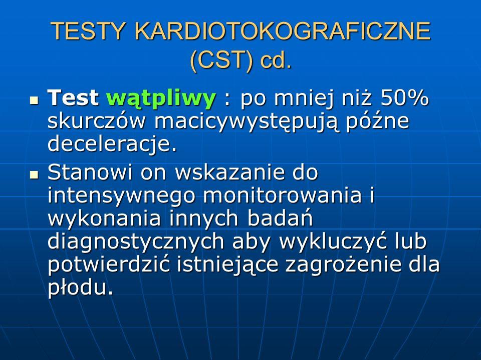 TESTY KARDIOTOKOGRAFICZNE (CST) cd. Test wątpliwy : po mniej niż 50% skurczów macicywystępują późne deceleracje. Test wątpliwy : po mniej niż 50% skur