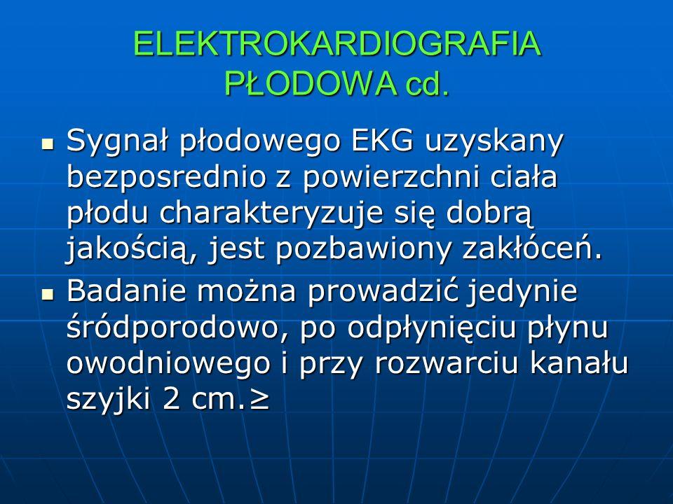 ELEKTROKARDIOGRAFIA PŁODOWA cd. Sygnał płodowego EKG uzyskany bezposrednio z powierzchni ciała płodu charakteryzuje się dobrą jakością, jest pozbawion
