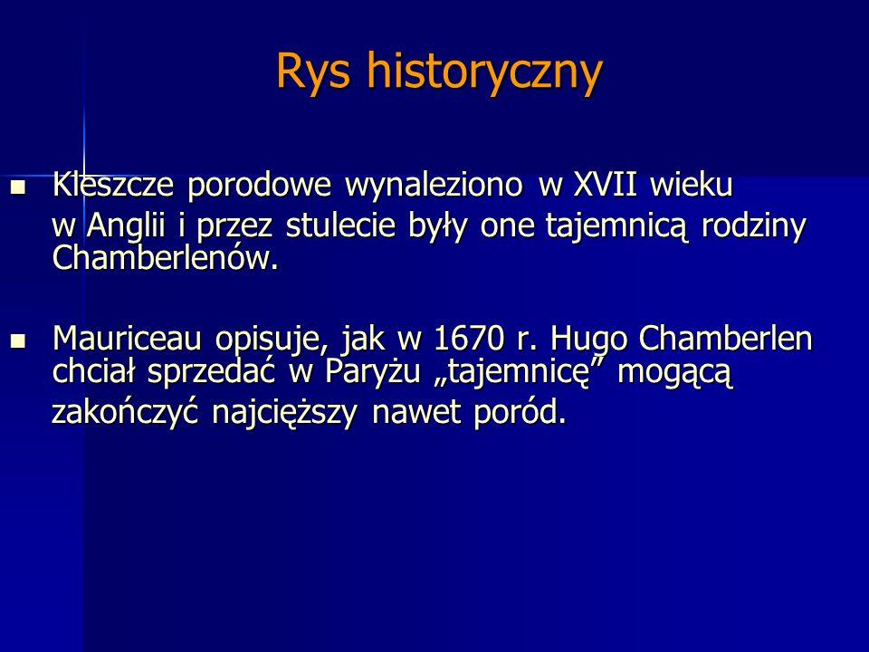 Rys historyczny Kleszcze porodowe wynaleziono w XVII wieku Kleszcze porodowe wynaleziono w XVII wieku w Anglii i przez stulecie były one tajemnicą rod